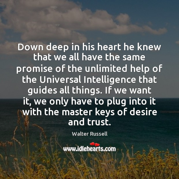 Down deep in his heart he knew that we all have the Walter Russell Picture Quote