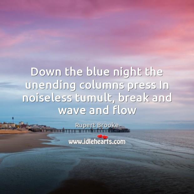 Down the blue night the unending columns press In noiseless tumult, break Image