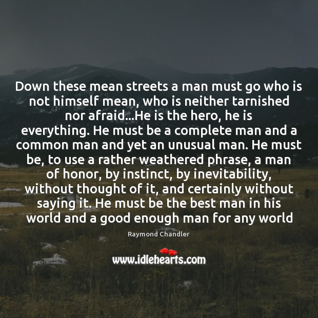 Down these mean streets a man must go who is not himself Raymond Chandler Picture Quote