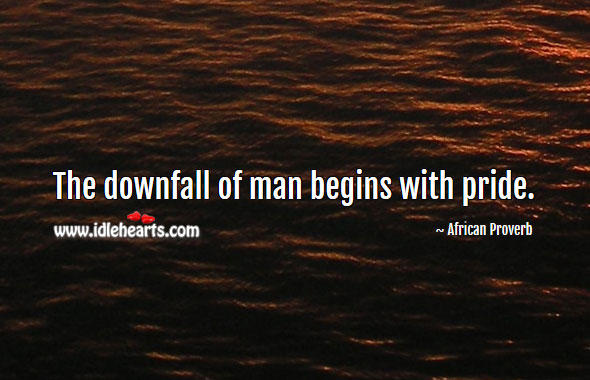 Image, The downfall of man begins with pride.