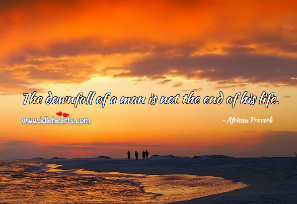 Image, The downfall of a man is not the end of his life.