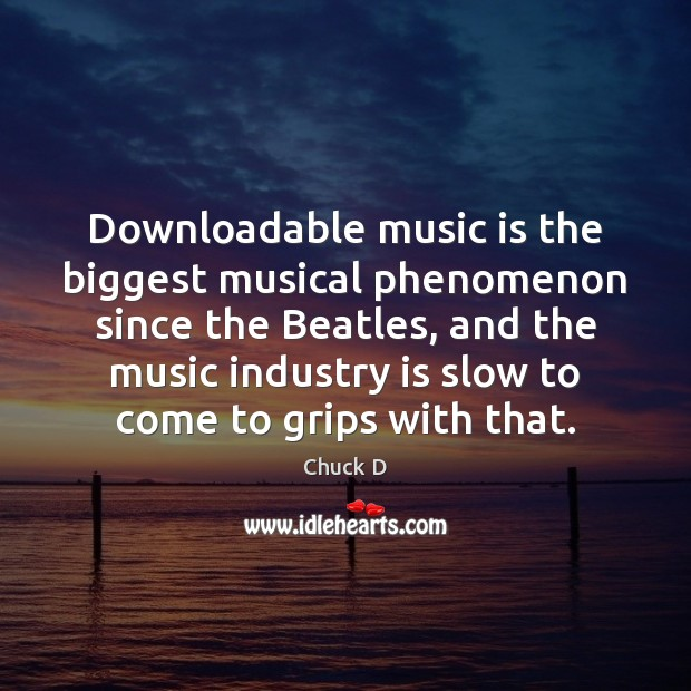 Downloadable music is the biggest musical phenomenon since the Beatles, and the Music Quotes Image