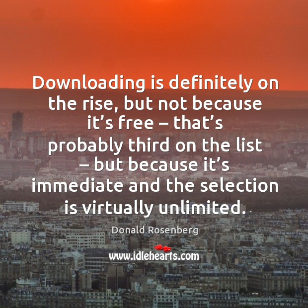 Downloading is definitely on the rise, but not because it's free – that's probably third on the list Image