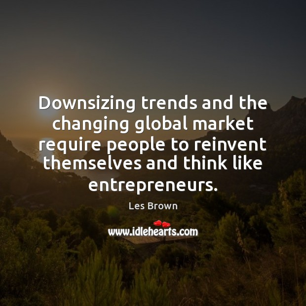 Downsizing trends and the changing global market require people to reinvent themselves Image