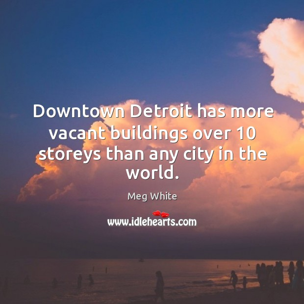 Downtown detroit has more vacant buildings over 10 storeys than any city in the world. Image