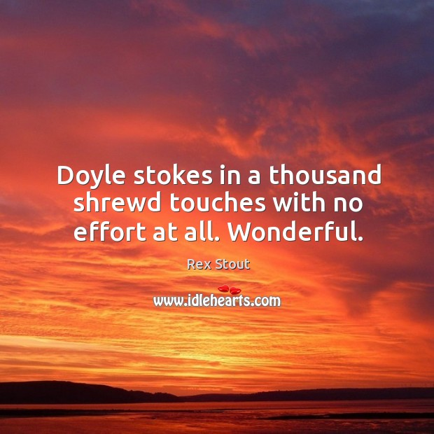 Doyle stokes in a thousand shrewd touches with no effort at all. Wonderful. Image