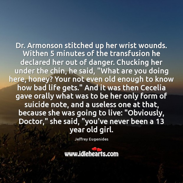 Dr. Armonson stitched up her wrist wounds. Withen 5 minutes of the transfusion Image