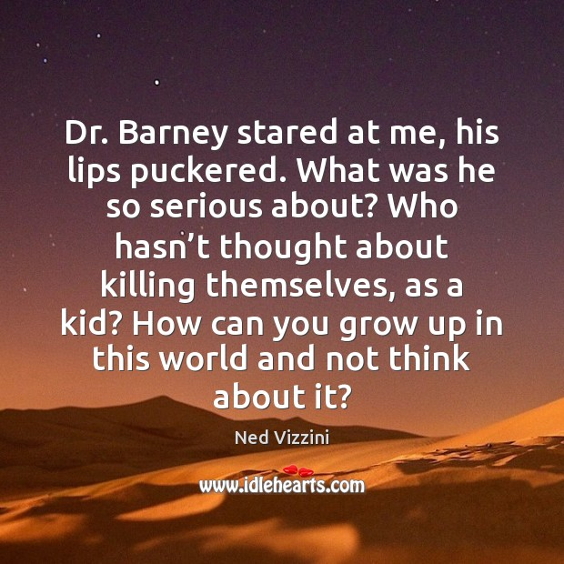 Image, Dr. Barney stared at me, his lips puckered. What was he so
