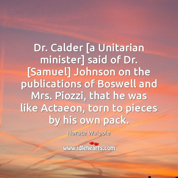 Dr. Calder [a Unitarian minister] said of Dr. [Samuel] Johnson on the Horace Walpole Picture Quote