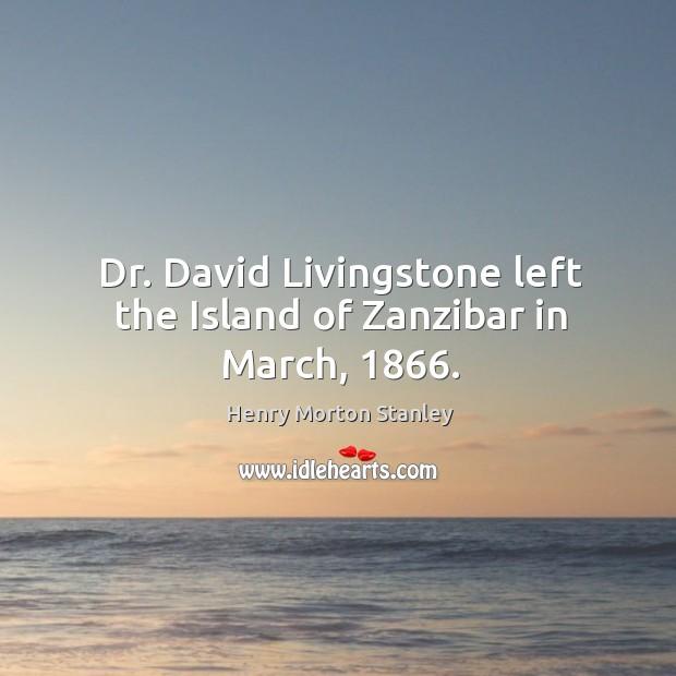Dr. David livingstone left the island of zanzibar in march, 1866. Image