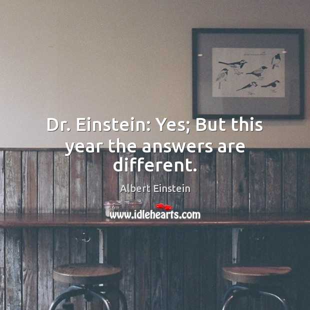 Image, Dr. Einstein: Yes; But this year the answers are different.