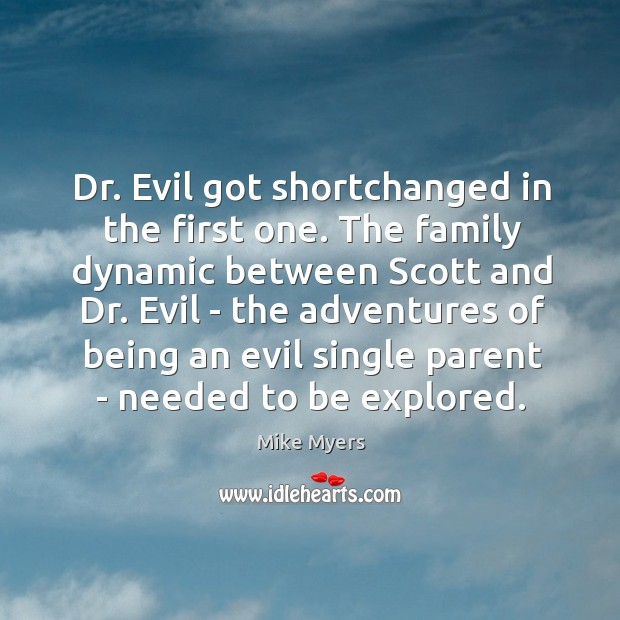Dr. Evil got shortchanged in the first one. The family dynamic between Image