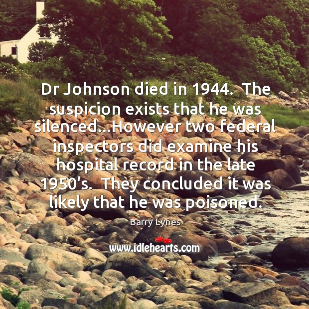 Image, Dr Johnson died in 1944.  The suspicion exists that he was silenced…However