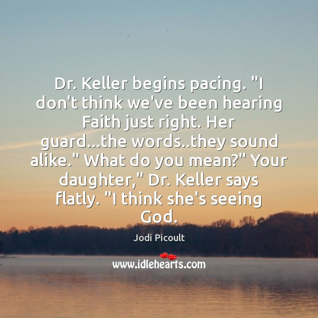 """Image, Dr. Keller begins pacing. """"I don't think we've been hearing Faith just"""