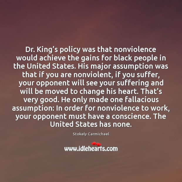 Dr. King's policy was that nonviolence would achieve the gains for Stokely Carmichael Picture Quote