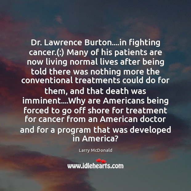 Dr. Lawrence Burton….in fighting cancer.(:) Many of his patients are now Image
