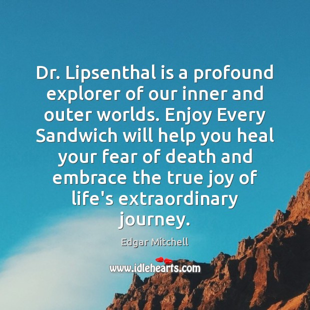 Dr. Lipsenthal is a profound explorer of our inner and outer worlds. True Joy Quotes Image