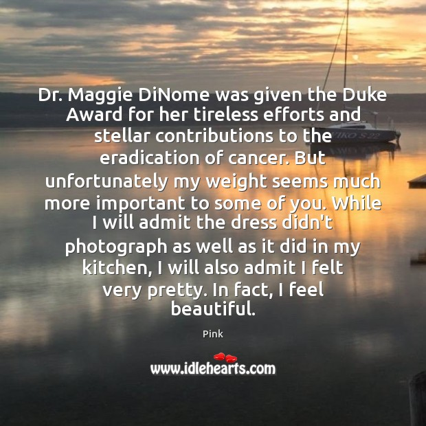 Dr. Maggie DiNome was given the Duke Award for her tireless efforts Pink Picture Quote