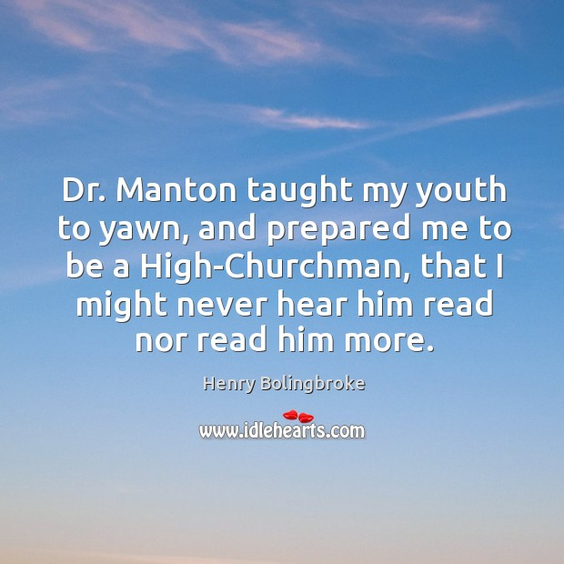 Dr. Manton taught my youth to yawn, and prepared me to be Image