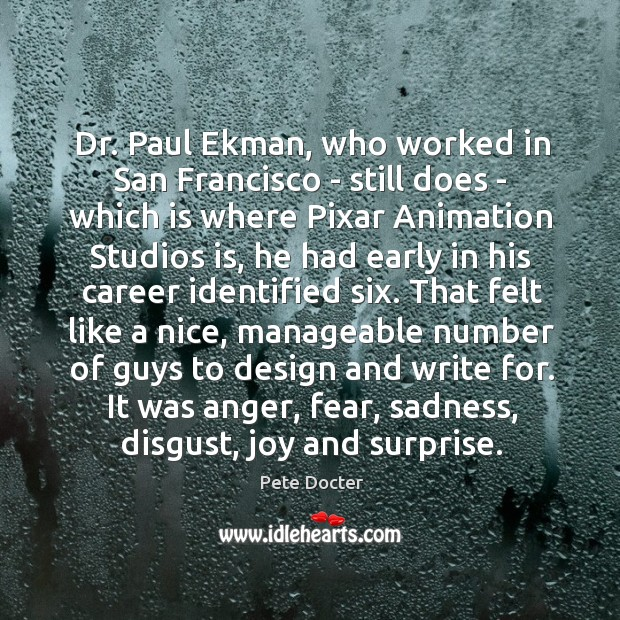 Dr. Paul Ekman, who worked in San Francisco – still does – Pete Docter Picture Quote