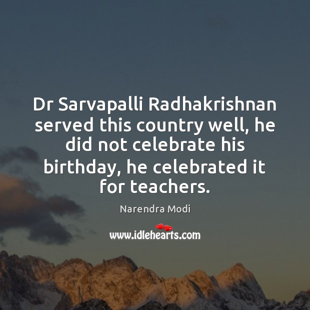 Image, Dr Sarvapalli Radhakrishnan served this country well, he did not celebrate his