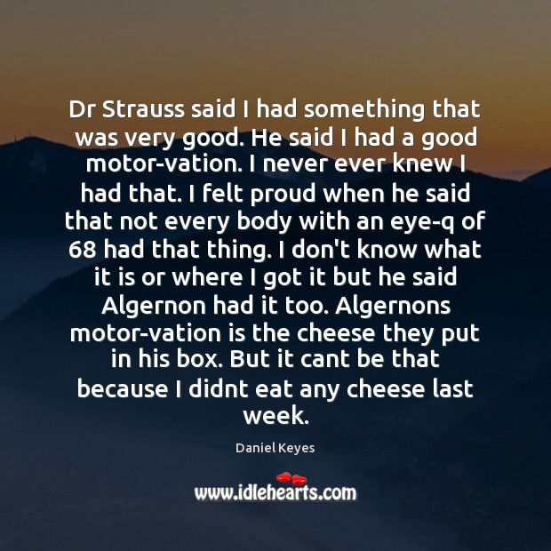 Dr Strauss said I had something that was very good. He said Daniel Keyes Picture Quote