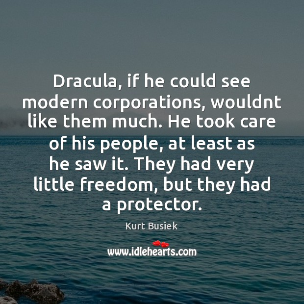 Image, Dracula, if he could see modern corporations, wouldnt like them much. He