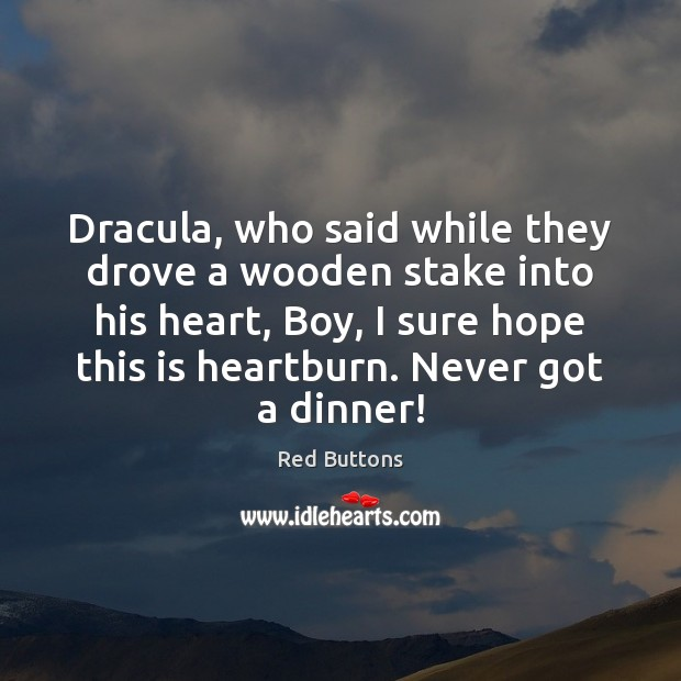 Dracula, who said while they drove a wooden stake into his heart, Red Buttons Picture Quote