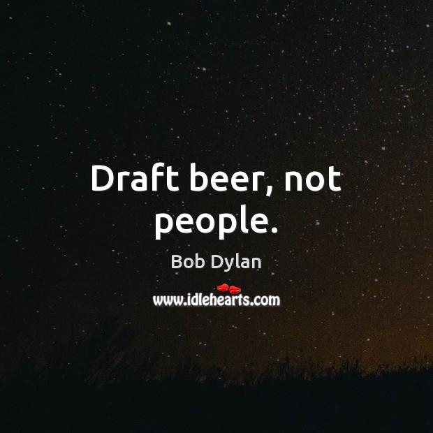 Draft beer, not people. Image