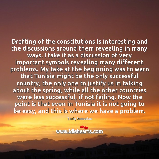 Drafting of the constitutions is interesting and the discussions around them revealing Tariq Ramadan Picture Quote