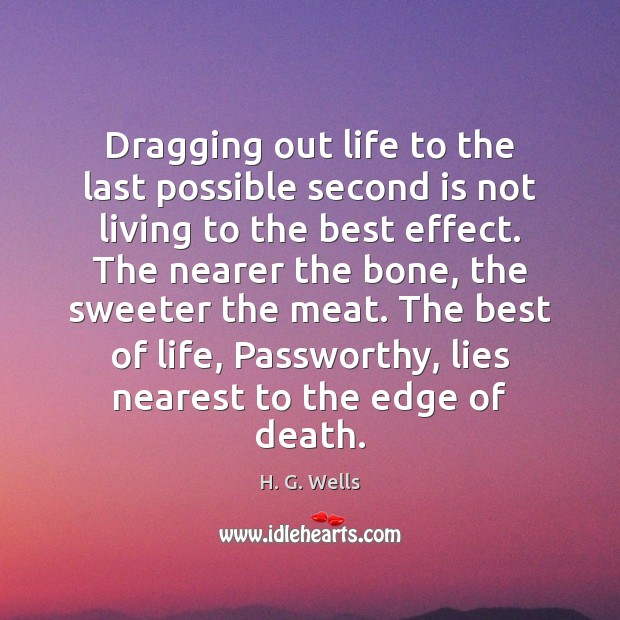 Dragging out life to the last possible second is not living to H. G. Wells Picture Quote