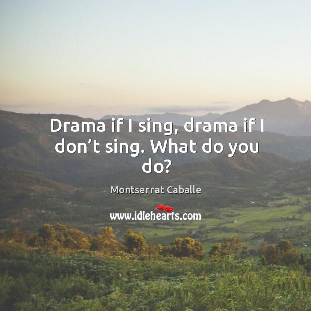 Drama if I sing, drama if I don't sing. What do you do? Image
