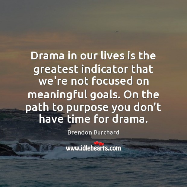 Image, Drama in our lives is the greatest indicator that we're not focused