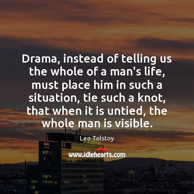 Image, Drama, instead of telling us the whole of a man's life, must