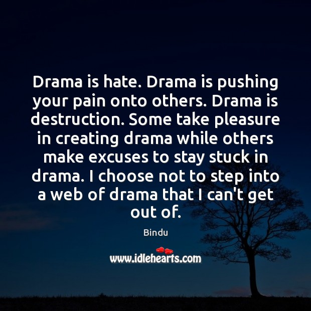 Image, Drama is hate. Drama is pushing your pain onto others. Drama is