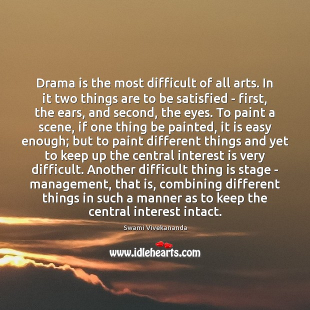 Drama is the most difficult of all arts. In it two things Swami Vivekananda Picture Quote