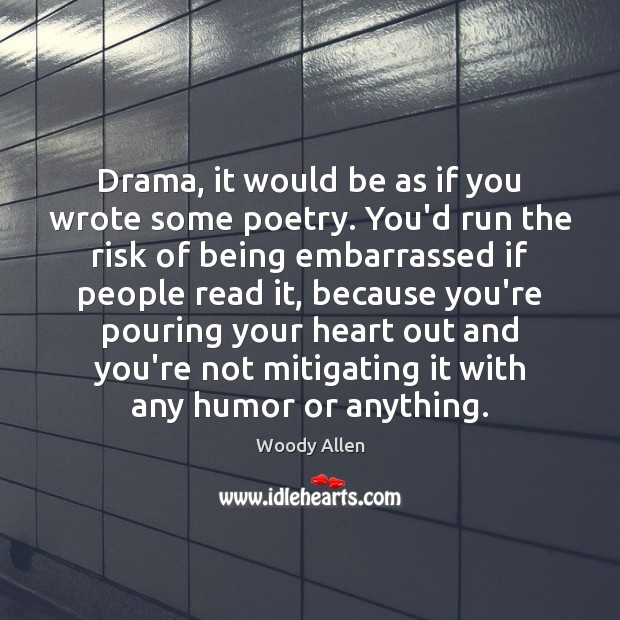 Drama, it would be as if you wrote some poetry. You'd run Image