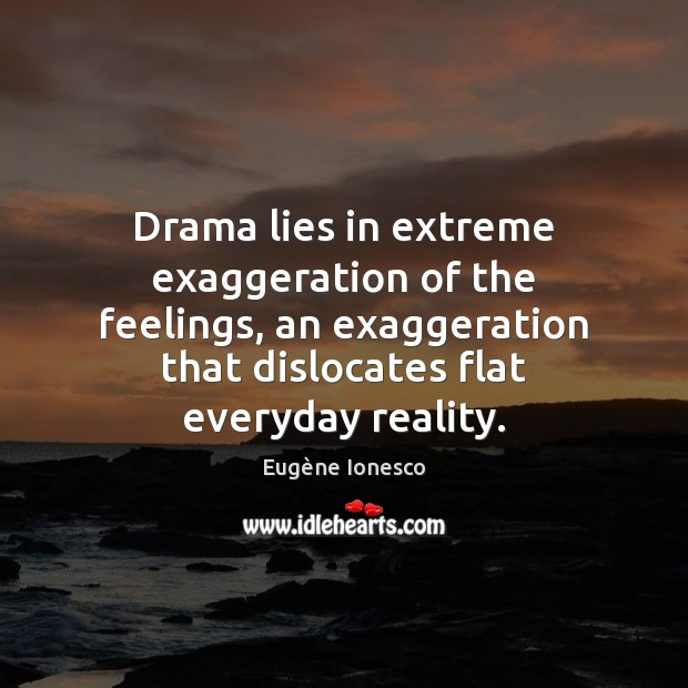 Image, Drama lies in extreme exaggeration of the feelings, an exaggeration that dislocates