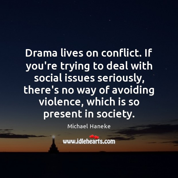 Drama lives on conflict. If you're trying to deal with social issues Image