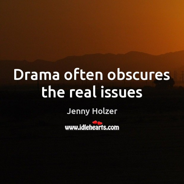 Image, Drama often obscures the real issues