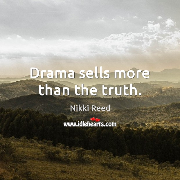 Drama sells more than the truth. Image
