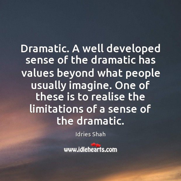 Dramatic. A well developed sense of the dramatic has values beyond what Image