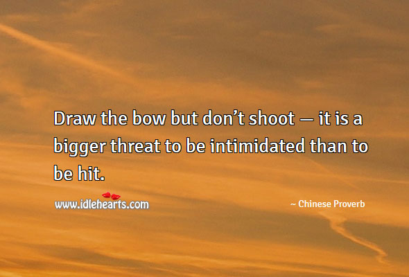 Draw The Bow But Don't Shoot — It Is A Bigger Threat