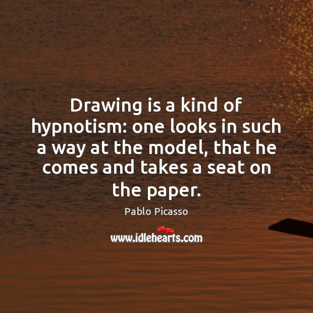 Image, Drawing is a kind of hypnotism: one looks in such a way