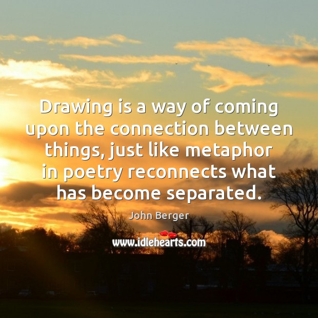 Image, Drawing is a way of coming upon the connection between things, just