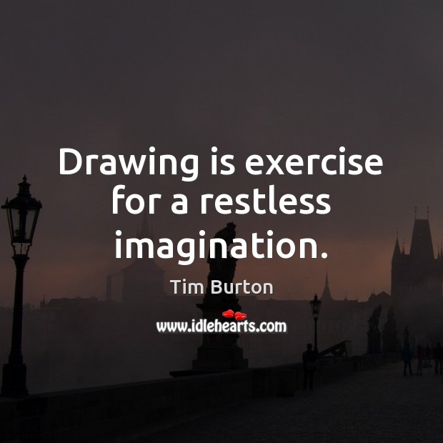 Image, Drawing is exercise for a restless imagination.