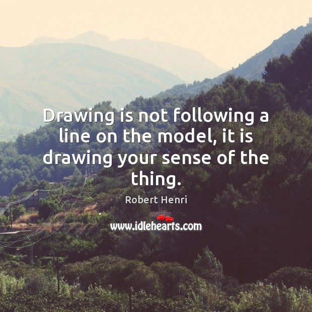 Image, Drawing is not following a line on the model, it is drawing your sense of the thing.