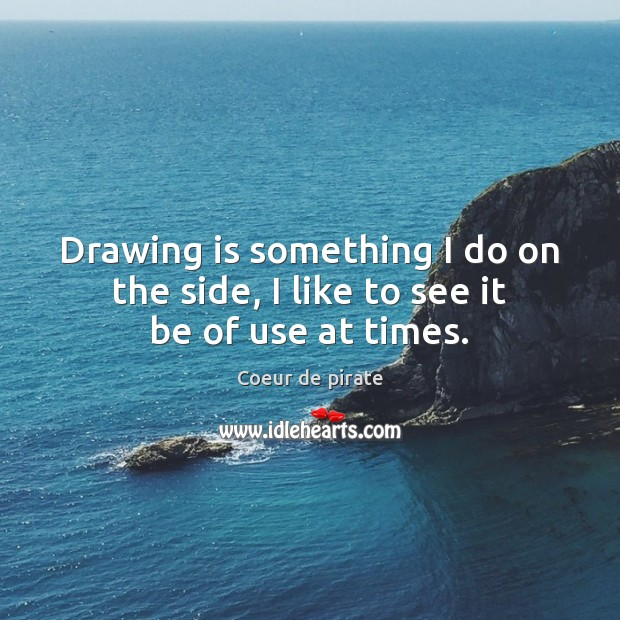 Drawing is something I do on the side, I like to see it be of use at times. Image