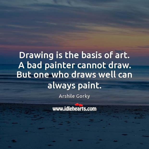 Image, Drawing is the basis of art. A bad painter cannot draw. But