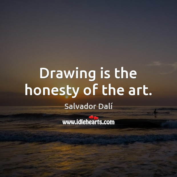Image, Drawing is the honesty of the art.